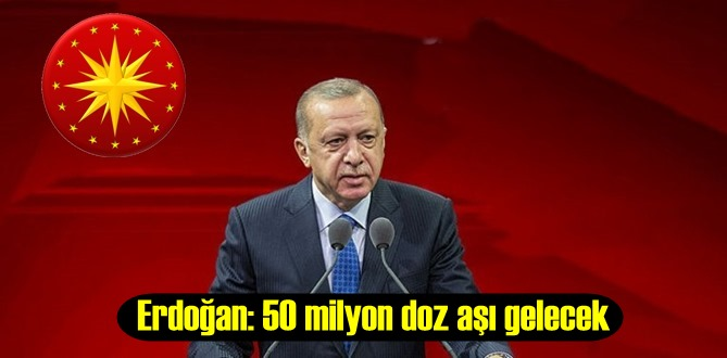 Cumhurbaşkanı Erdoğan:Aşı sıkıntımız yok, 50 milyon doz aşı gelecek!