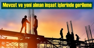 Mevcut ve yeni alınan inşaat işlerinde gerileme