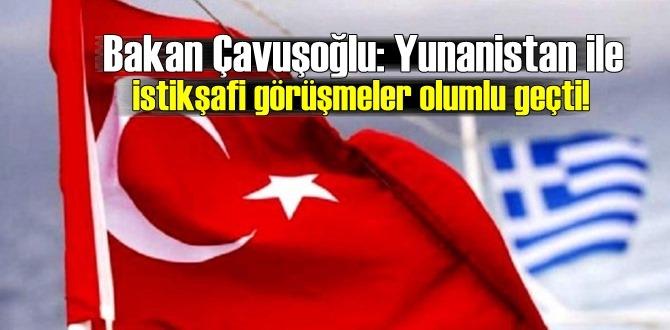Bakan Çavuşoğlu: Yunanistan ile istikşafi görüşmeler olumlu geçti!