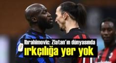 Ibrahimovic ile Lukaku dalaşmıştı! Ibrahimovic: Benim dünyamda ırkçılığa yer yok!