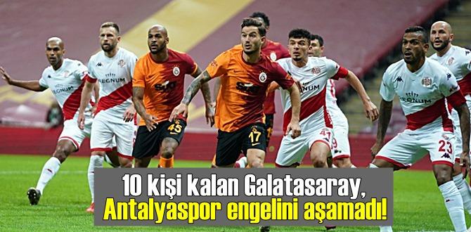 10 kişi kalan Galatasaray, Antalyaspor engelini aşamadı!