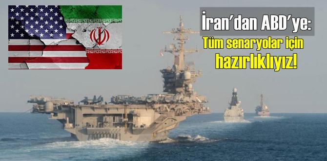 İran'dan ABD'ye: Tüm olasılık ve senaryolar için hazırlıklıyız!