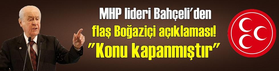 MHP lideri Bahçeli noktayı koydu! Boğaziçi konusu kapanmıştır!