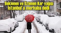 Beklenen ve Özlenen Kar yağışı İstanbul'a merhaba dedi, Kent Beyaz dokuya büründü!