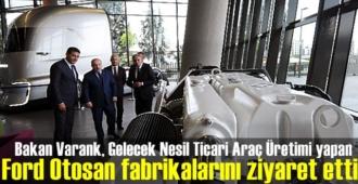 Bakan Varank, Gelecek Nesil Ticari Araç Üretimi yapan Ford Otosan fabrikalarını ziyaret etti