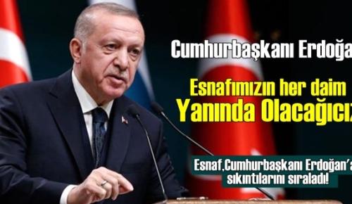 Esnaf,Cumhurbaşkanı Erdoğan'a sıkıntılarını sıraladı!