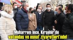 Muharrem İnce, Kırşehir'de vatandaş ve esnaf ziyaretleri'nde!