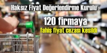 Gelen Şikayetler derlendi ve 120 firmaya fahiş fiyat cezası kesildi!