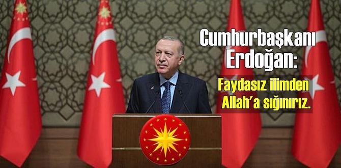 Cumhurbaşkanı Erdoğan: Faydasız ilimden Allah'a sığınırız.