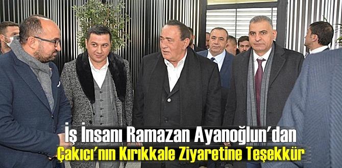 İş İnsanı Ramazan Ayanoğlu'ndan Çakıcı'nın Kırıkkale Ziyaretine Teşekkür mesajı