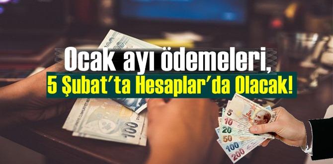 Ocak ayı ödemeleri, 5 Şubat'ta Hesaplar'da Olacak!