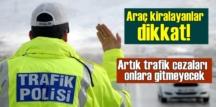 Araç kiralayanlar dikkat! Artık trafik cezaları sizi bulacak