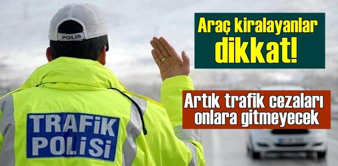 Araç kiralayanlar dikkat! Artık trafik cezaları sizi bulacak.