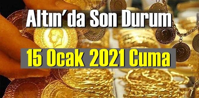 15 Ocak 2021 Cuma altın fiyatları SON DAKİKA!