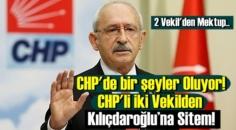 CHP'de bir şeyler Oluyor! CHP'li iki Vekilden Genel Başkan Kılıçdaroğlu'na Sitem!
