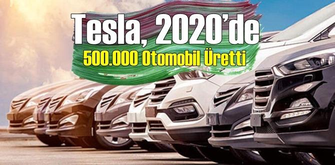 Tesla 2020'de Hedeflediği rakama Ulaştı! 2020'de 500 Bin Otomobil Üretti