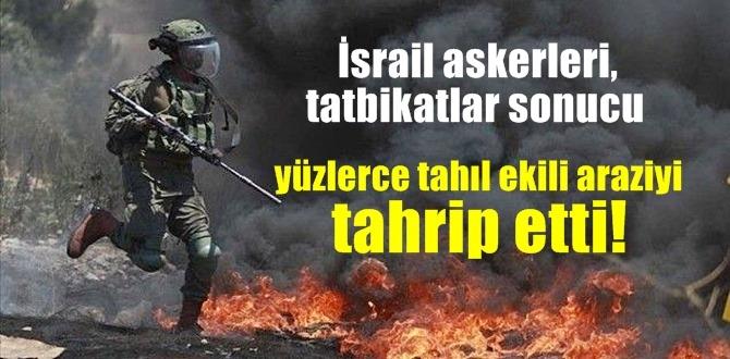 İsrail askerleri, tatbikatlar sonucu yüzlerce tahıl ekili araziyi tahrip etti!