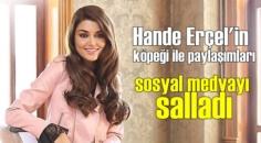 Güzel oyuncu Hande Erçel'in Son paylaşımları sosyal medyada beğeni yağmuru aldı