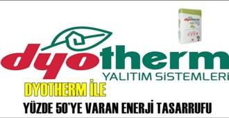 DYOTHERM İLE YÜZDE 50'YE VARAN ENERJİ TASARRUFU