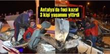 Üzücü haber Antalya'dan geldi feci kaza'da 3 kişi yaşamını yitirdi, 4 kişi yaralı!