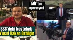 MİT'ten operasyon! Hain köstebek eski proje müdürü Yusuf Hakan Özbilgin