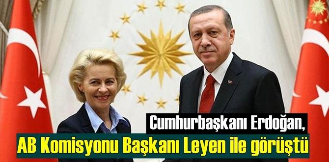 Başkan Erdoğan, AB Komisyonu Başkanı Leyen ile görüştü!