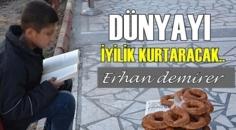 Erhan Demirer: Dünyayı İyilik Kurtaracak – İyilik yap, bir gün O seni bulur!