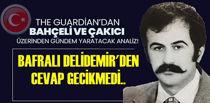 Çakıcı'nın yakın arkadaşı Bafralı Delidemir'den The Guardian Gazetesi
