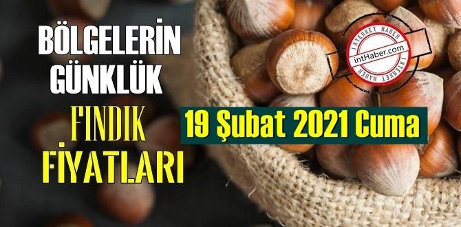 19 Şubat 2021 Cuma Türkiye günlük Fındık fiyatları, Fındık bugüne nasıl başladı