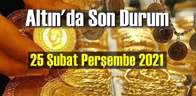 25 Şubat Perşembe 2021 Bankalar ve serbest piyasa'da Tam,Gram ve Çeyrek Altın fiyatları