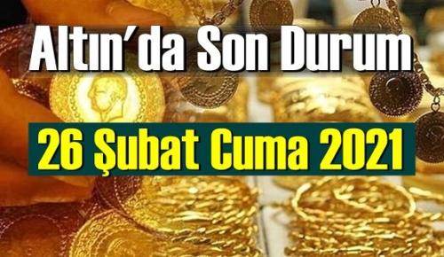 26 Şubat Cuma 2021 Bankalar ve serbest piyasa'da Tam,Gram ve Çeyrek Altın fiyatları