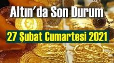 27 Şubat Cumartesi 2021 Bankalar ve serbest piyasa'da Tam,Gram ve Çeyrek Altın fiyatları