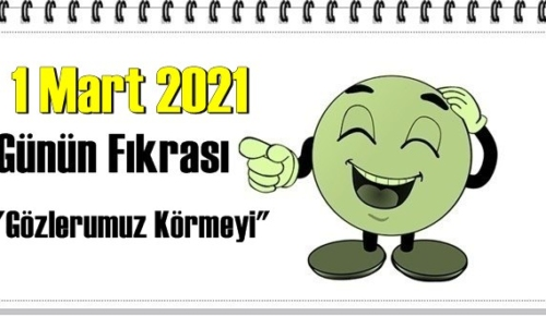 Günün Komik Fıkrası – Gözlerumuz Körmeyi/ 1 Mart 2021