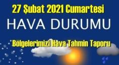 27 Şubat 2021 Cumartesi Hava durumu açıklandı, Bölgelerimizin Son durumu!