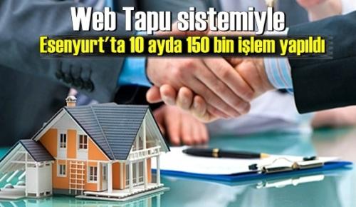 Web Tapu sistemiyle Esenyurt'ta 10 ayda 150 bin işlem yapıldı