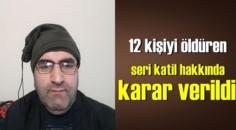 12 kişiyi öldüren seri katil hakkında karar verildi!