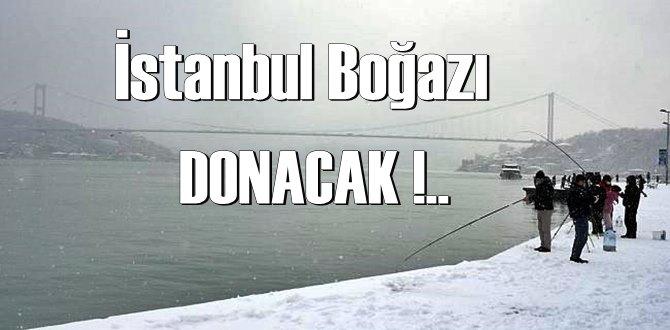 İstanbul Boğazı hakkında çok konuşulacak tahmin! Donacak!