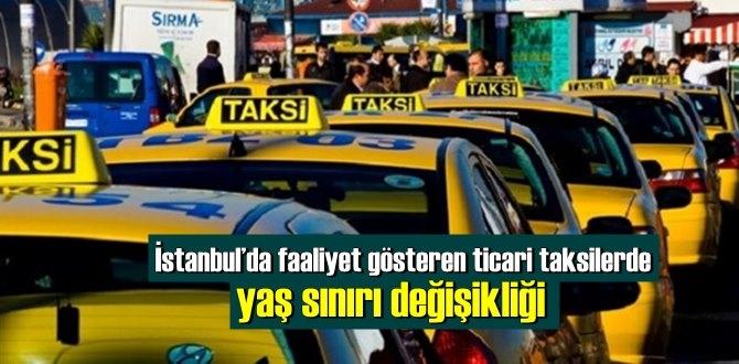 İstanbul'da faaliyet gösteren ticari taksilerde yaş sınırı değişikliği