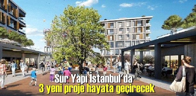 Sur Yapı İstanbul'da 3 yeni proje hayata geçirecek