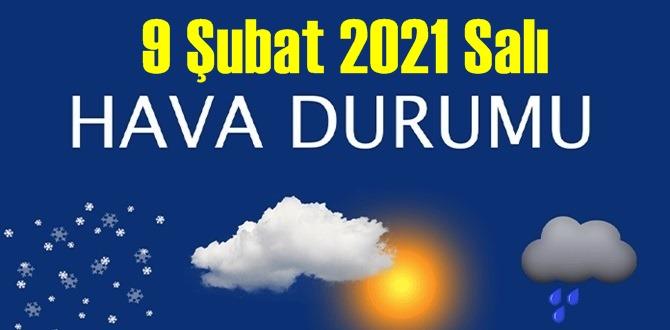 9 Şubat 2021 Salı Hava durumu açıklandı, Bölgelerimizin Son durumu!