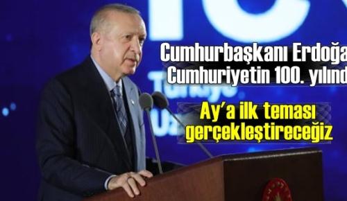 Cumhurbaşkanı Erdoğan: hedefimiz Uzaya gitmek!