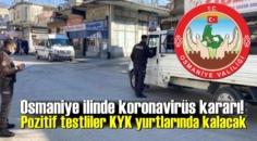 Osmaniye ilinde koronavirüs kararı! Pozitif testliler KYK yurtlarında kalacak