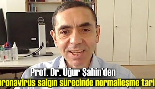 Prof. Dr. Uğur Şahin'den koronavirüs salgın sürecinde normalleşme tarihi