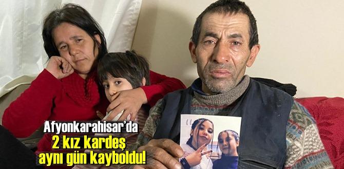 Afyonkarahisar'da 2 kız kardeş aynı gün kayboldu!