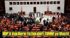 Bekleniyordu, HDP'li Vekillerin fezlekeleri TBMM'ye Ulaştı!