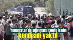 Yunanistan'da sığınmacı hamile kadın kendisini yaktı!