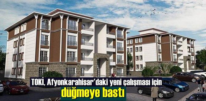TOKİ, Afyonkarahisar'daki yeni çalışması için düğmeye bastı.