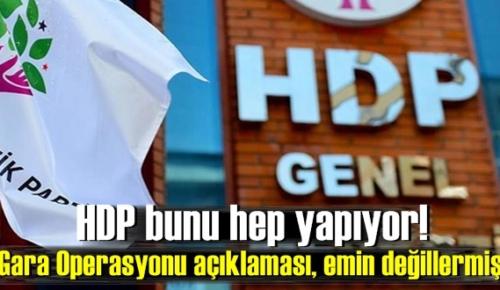 HDP bunu hep yapıyor! Gara Operasyonu açıklaması, emin değillermiş..