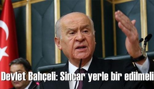 MHP Lideri Devlet Bahçeli: Sincar başlarına Yıkılmalı!