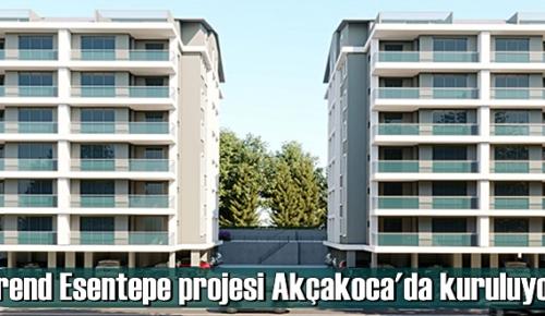 Trend Esentepe projesi Akçakoca'da kuruluyor